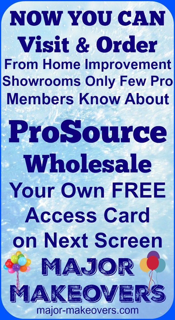 Get your free access card to visit and/or order from 'secret' ProSource home improvement showrooms which mainly serve pro/trade members only. Tile, carpet, hardwood flooring, cabinets, bathrooms, etc.